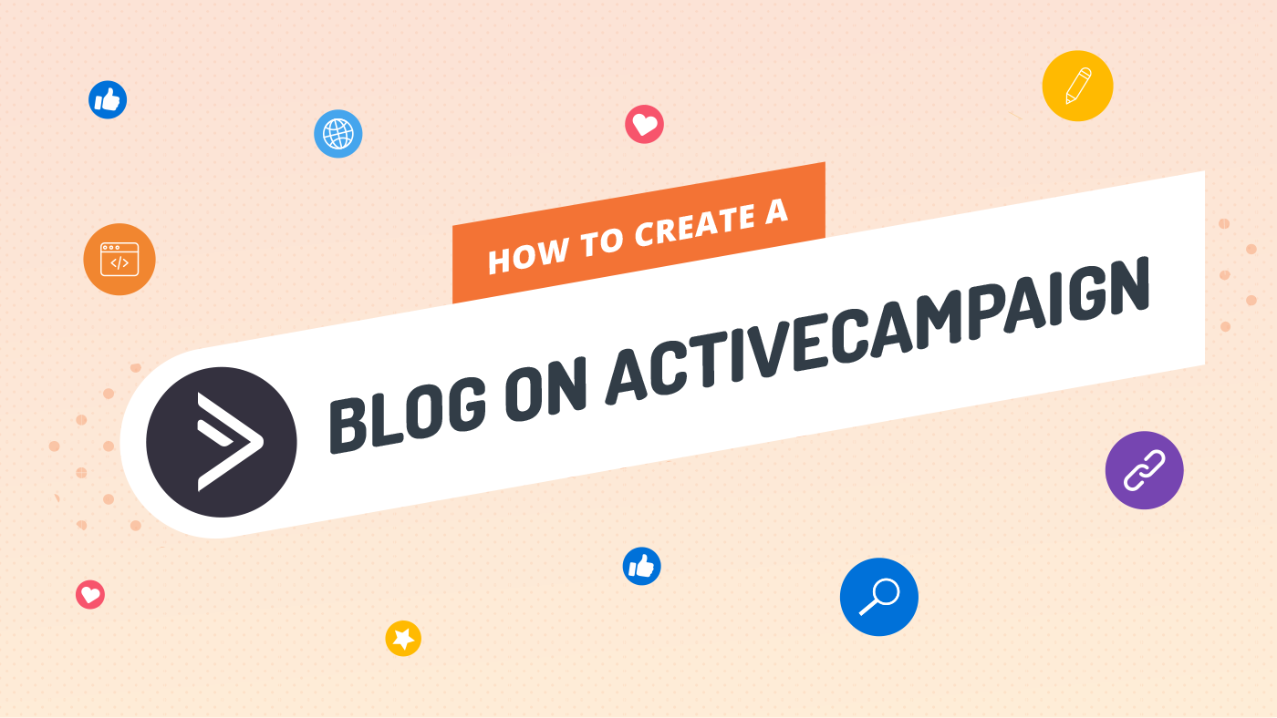 How to Create a Blog on ActiveCampaign