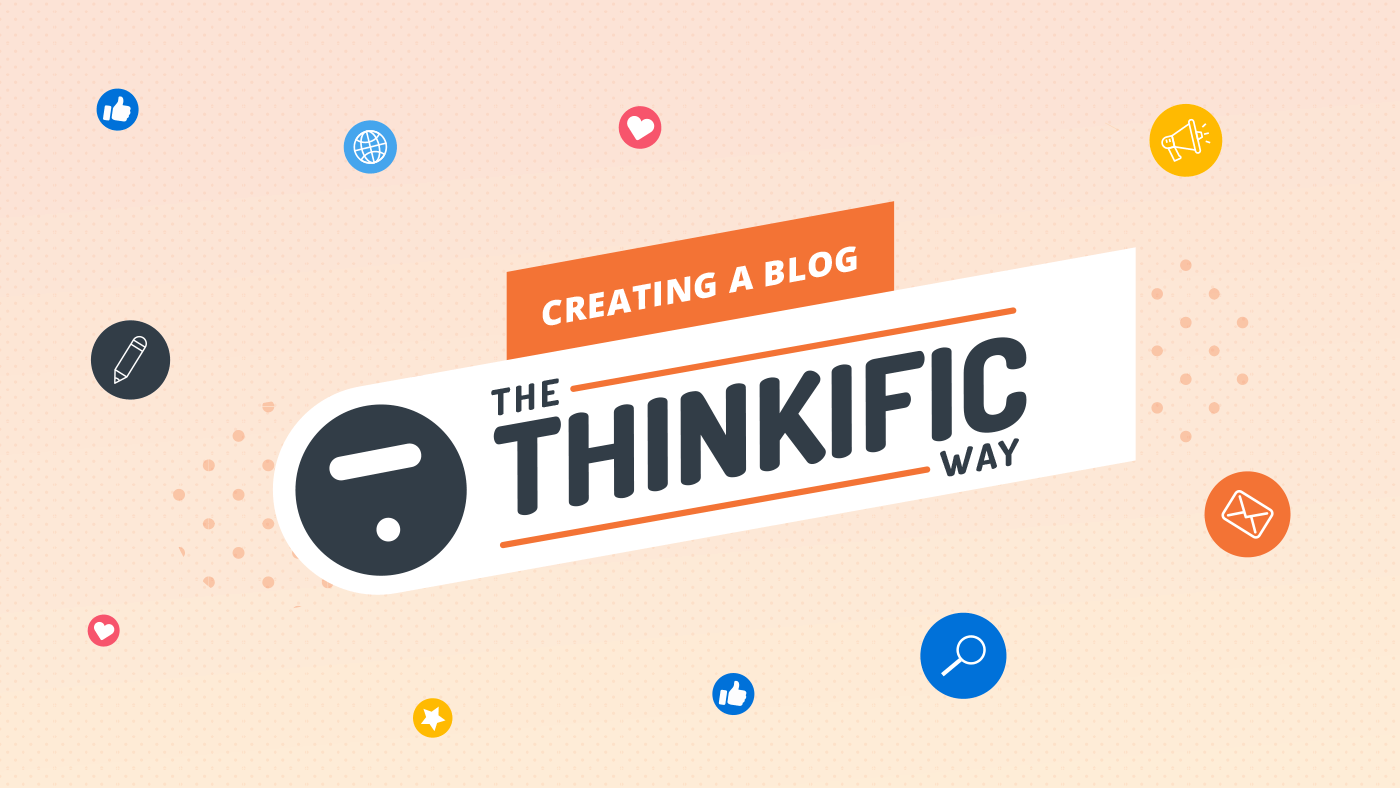 Creating a Blog the Thinkific Way