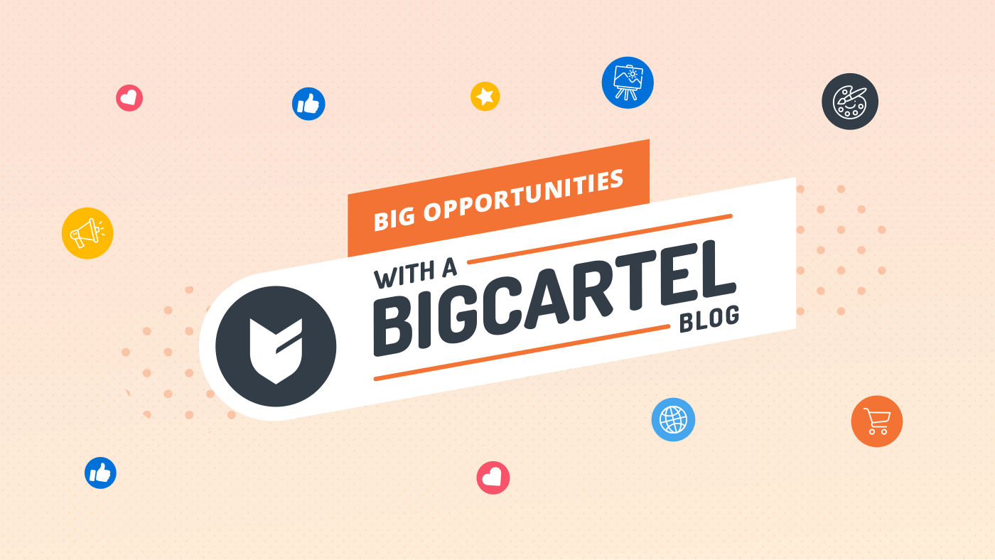 Big Opportunities with a Big Cartel Blog