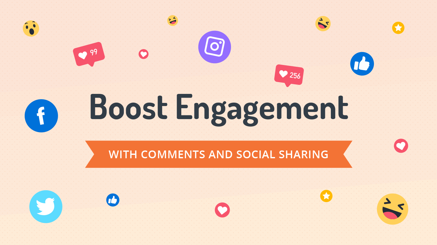 Boost engagement with comments and social sharing