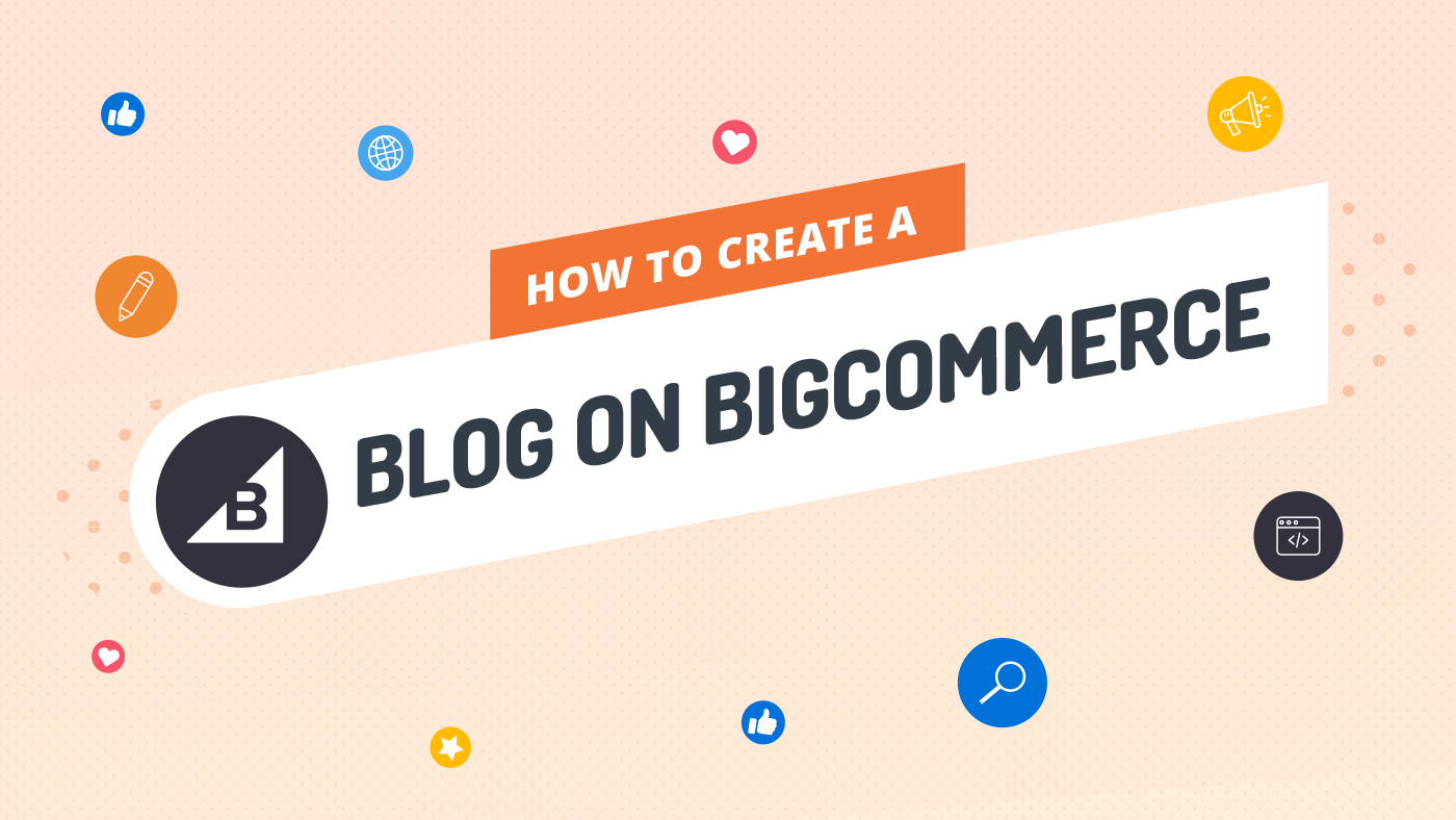 How to Create a Blog on BigCommerce