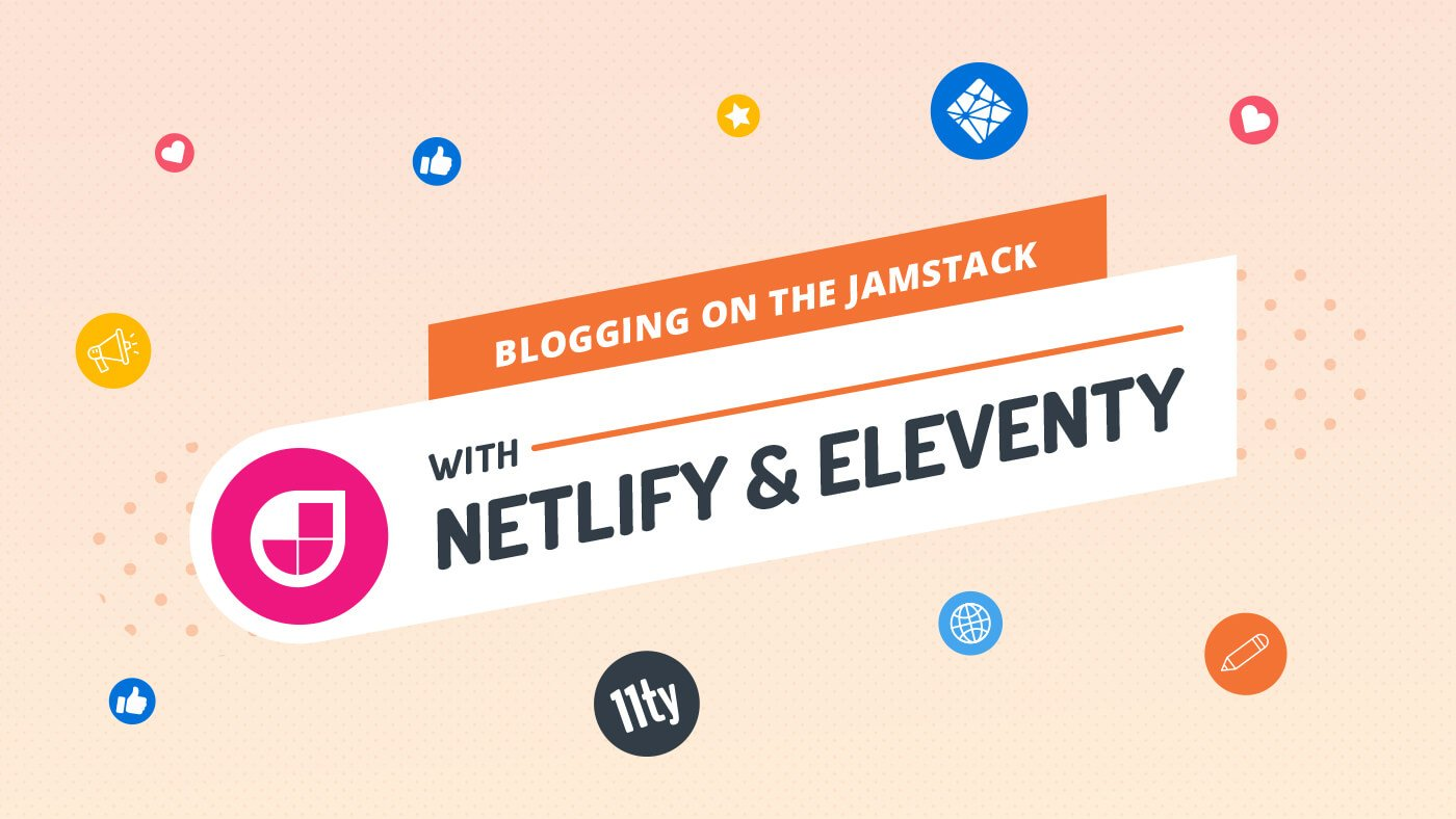 Blogging on the Jamstack with Netlify & Eleventy