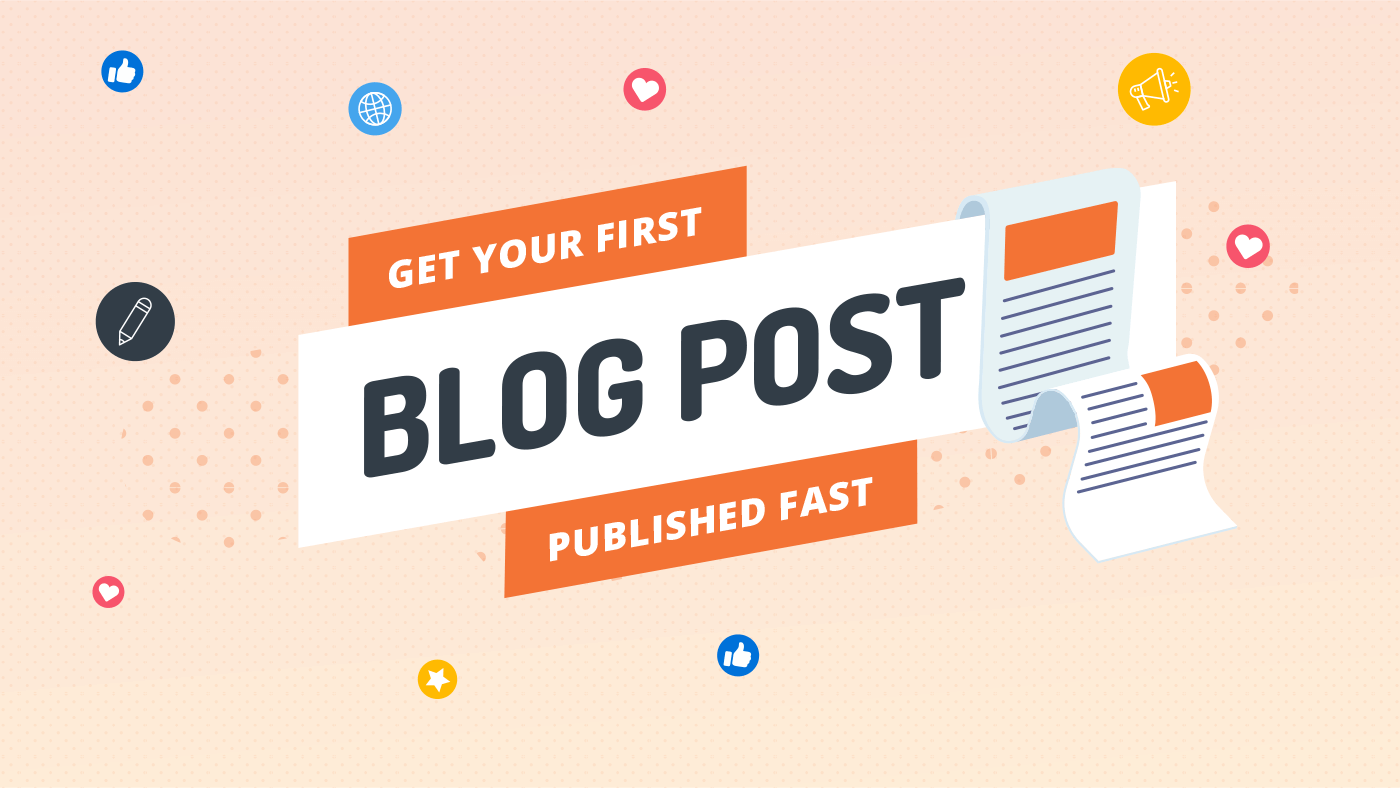 Get Your First Blog Post Published Fast