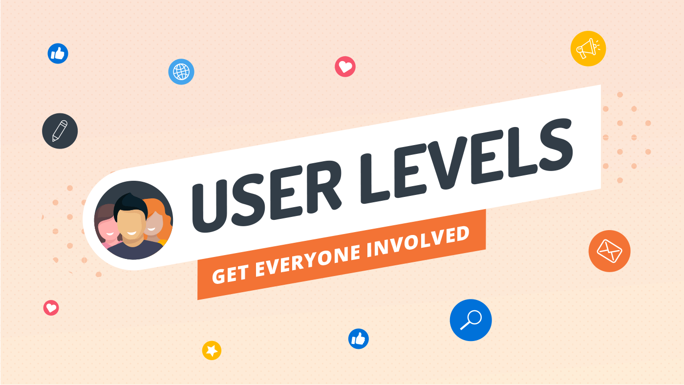 User Levels ~ get everyone involved