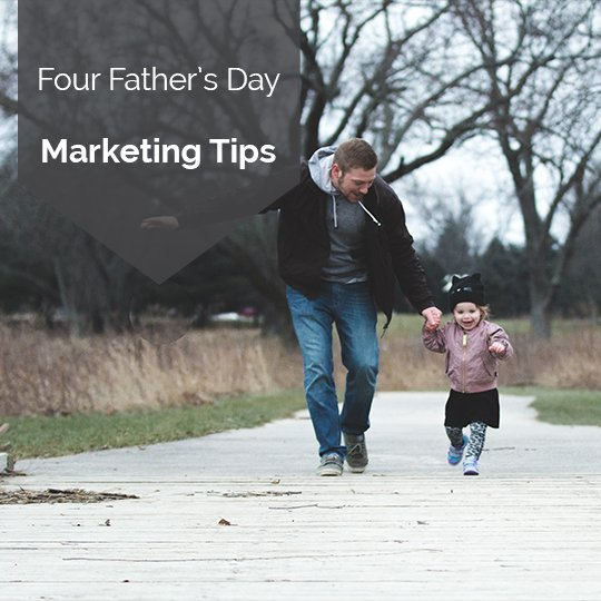 Four Tips for a Successful Father's Day Campaign