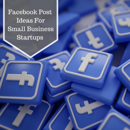 Facebook Post Ideas for Small Business Startups