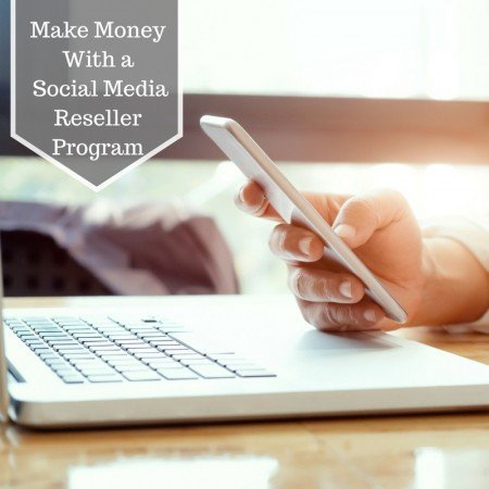How to Make Money with a Social Media Reseller Program