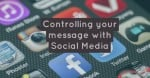 Controlling your message with social media