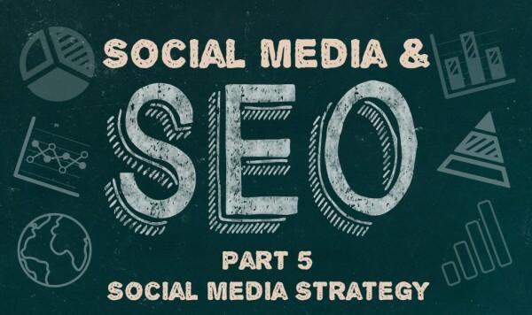 Social Media Strategy - Social Media & SEO: Part Five