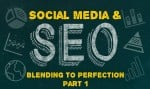 Social Media & SEO: Blending to Perfection Part One