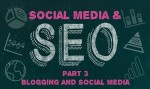 Blogs and Social Media- Social Media & SEO: Part Three