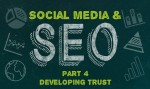 Developing Trust With Social Media & SEO: Part Four