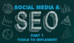 Social Media & SEO: Part 7 - Tools To Implement, Track, and Measure Success