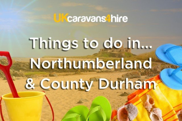 Things to do in Northumberland & County Durham