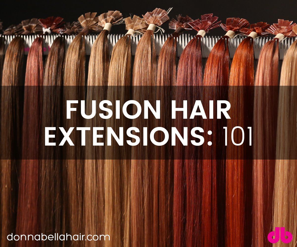 Fusion Hair Extensions: 101
