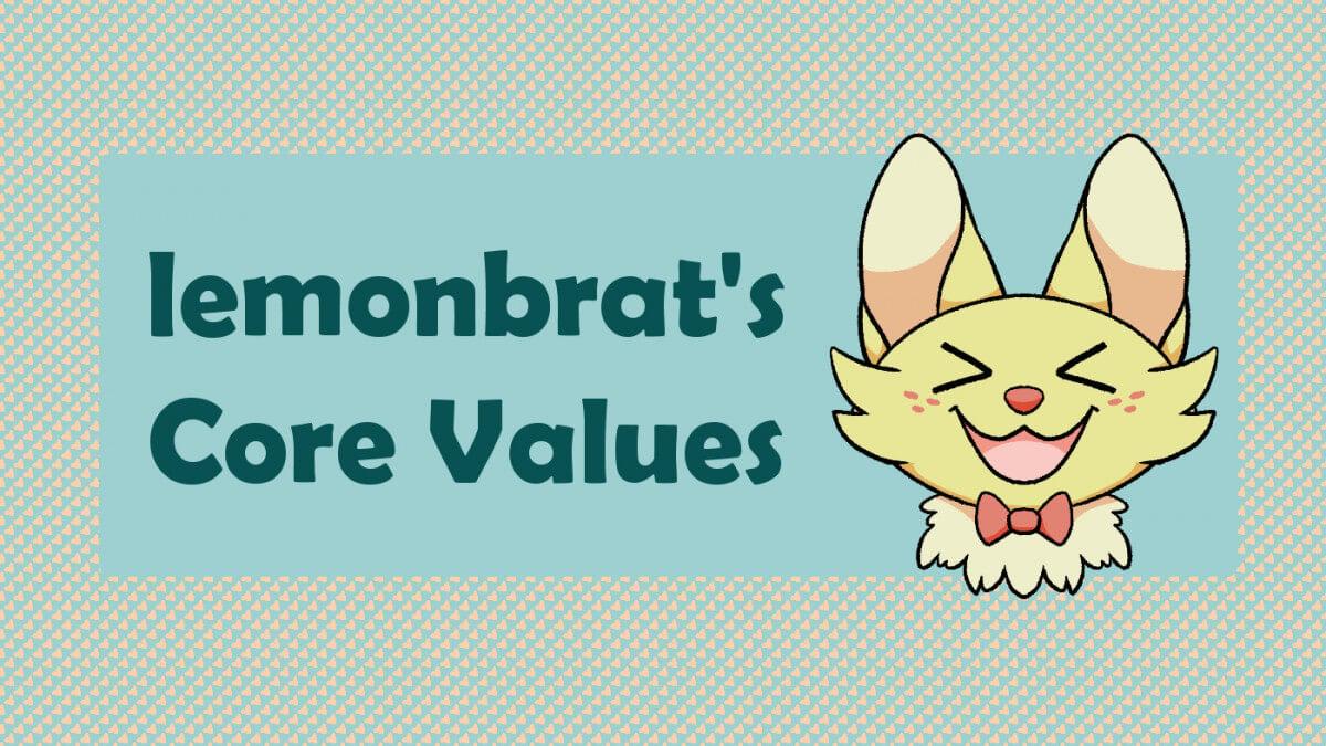 lemonbrat's Core Values - what we care about!