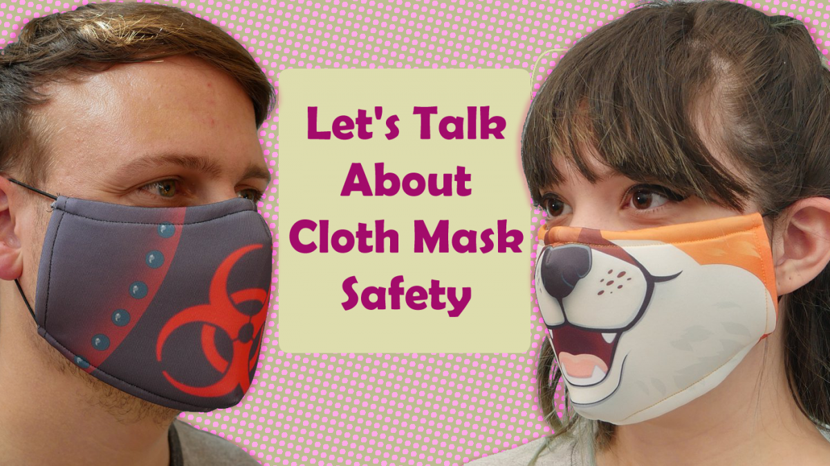 Lets Talk About Cloth Mask Safety!