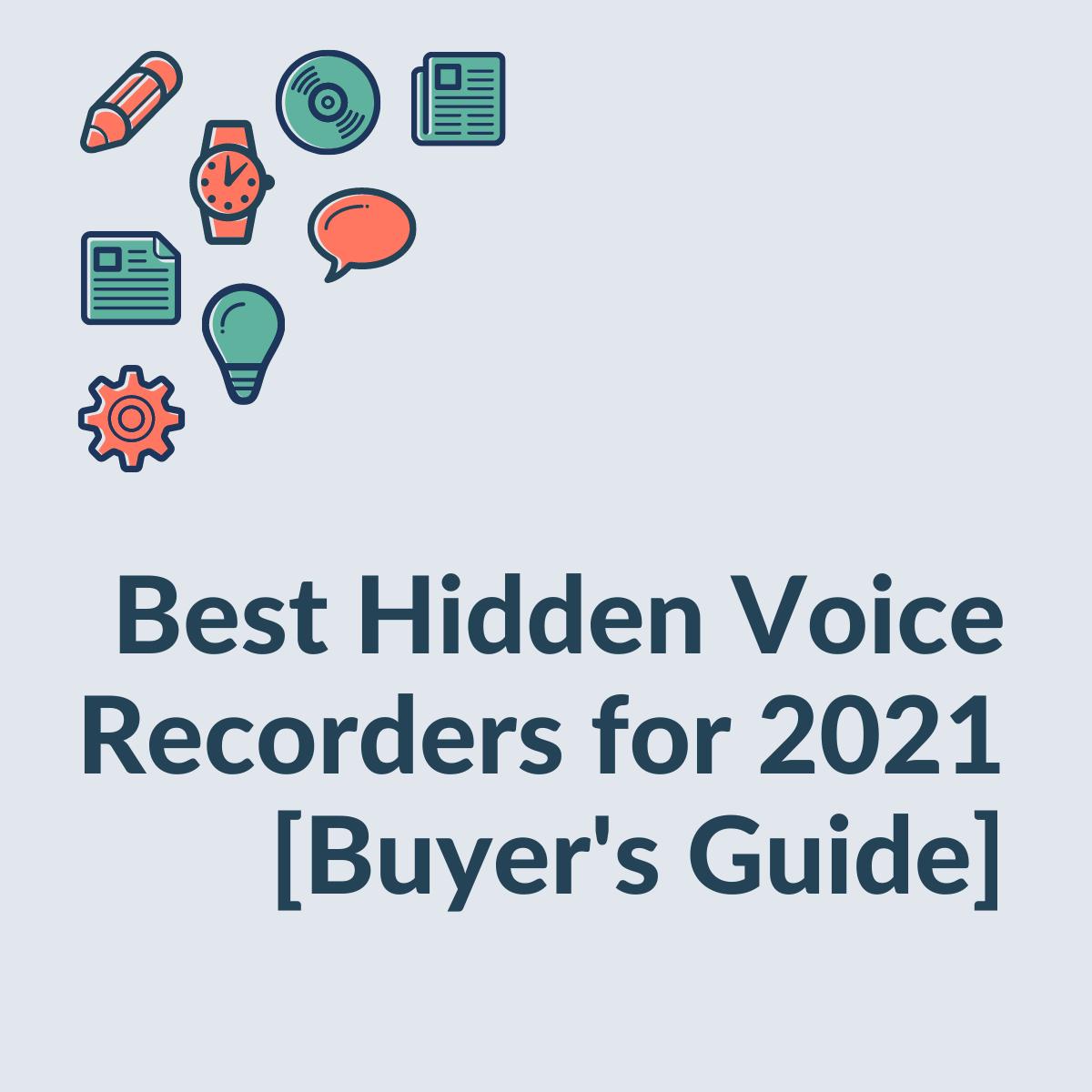 Best Hidden Voice Recorders for 2021 [Buyer's Guide]