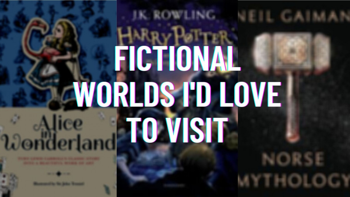 Fictional Worlds I'd Love to Visit