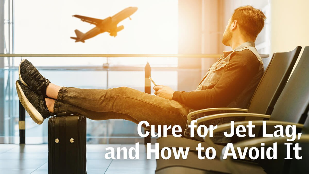 Cure for Jet Lag, and How To Avoid It