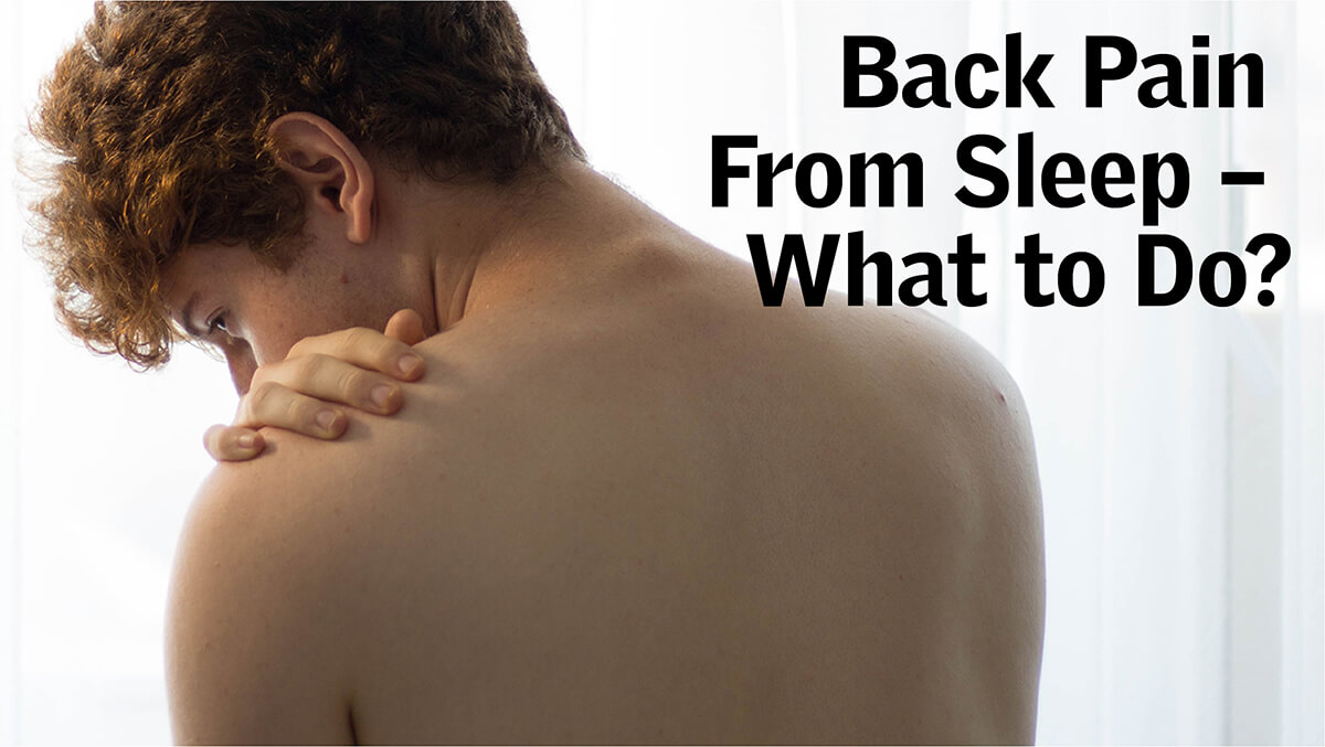 Back Pain From Sleep – What to Do?
