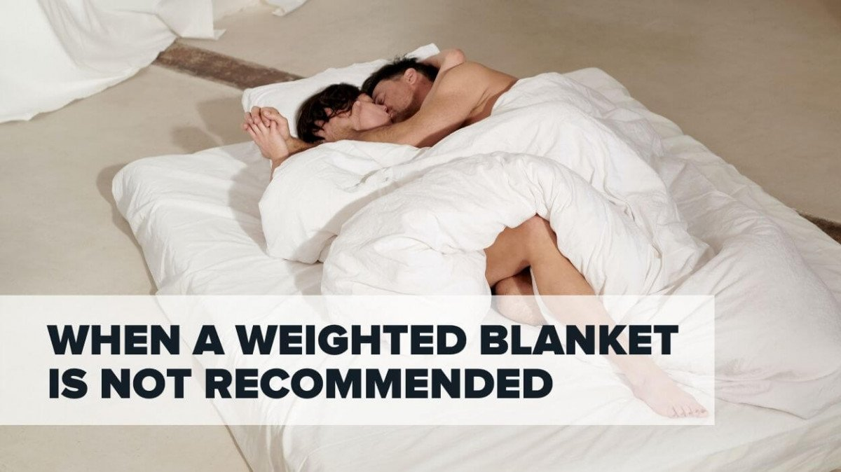When a weighted blanket is not recommended