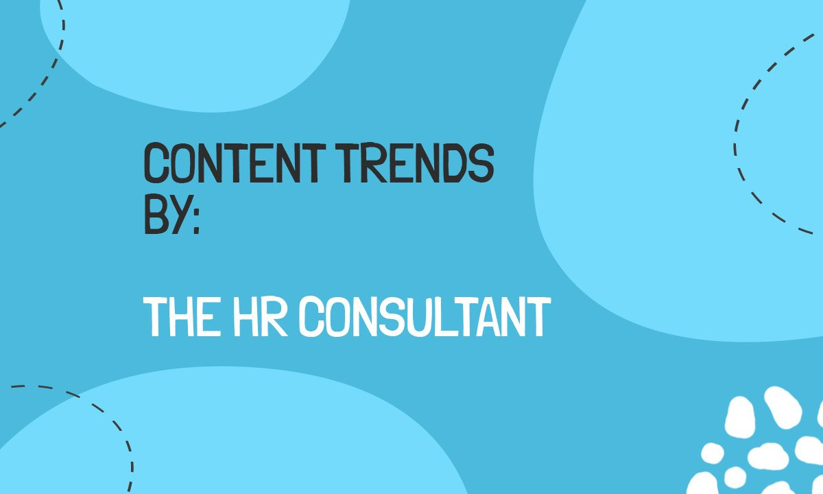 Content Trends by : The HR Consultant