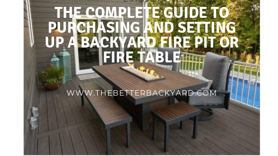 Complete Guide To Purchasing & Setting Up a Backyard Fire Pit or Fire Table