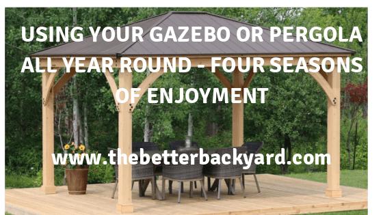 Use Your Gazebo or Pergola All Year Long