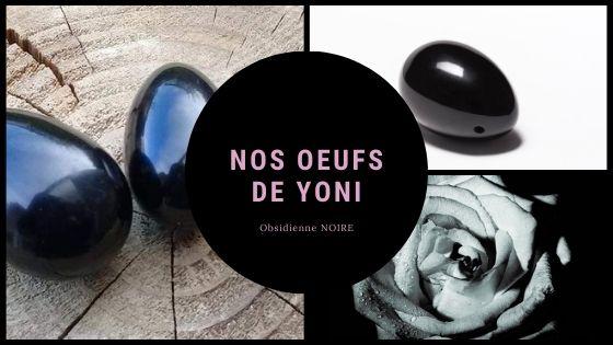 Oeuf de yoni obsidienne noire yoni harmonie