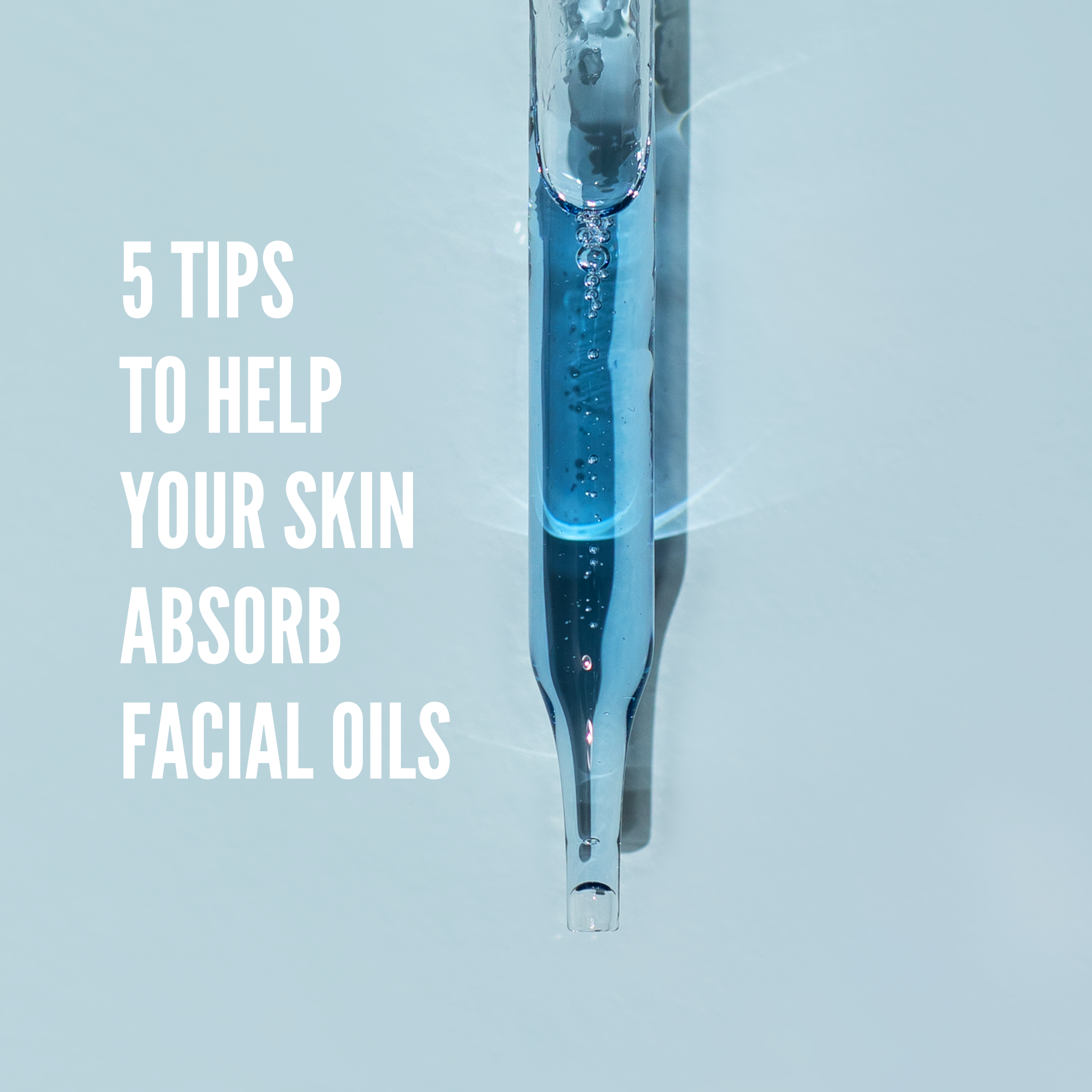 5 Tips to Help Your Skin Absorb Face Oils