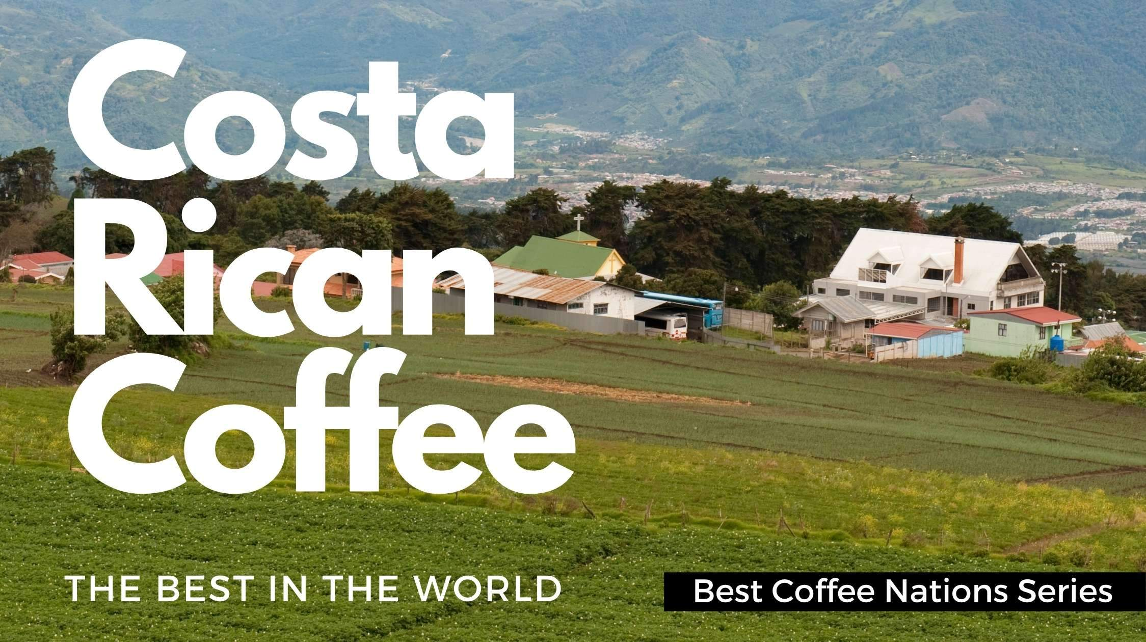 Costa Rica - The Best Coffee Country in the World