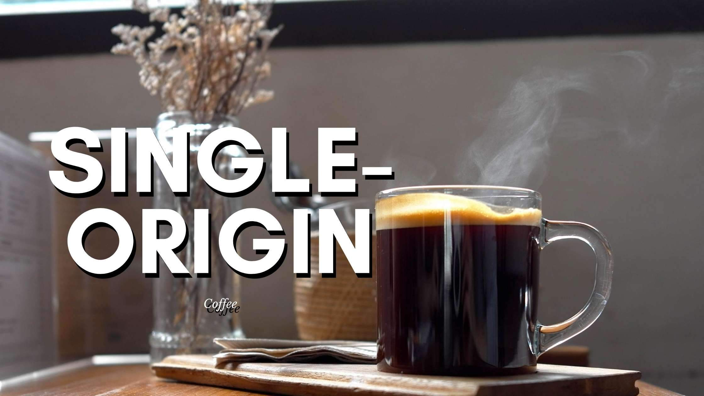 What is Single Origin Coffee? 9 Things You Need to Know About Single-origin Coffee