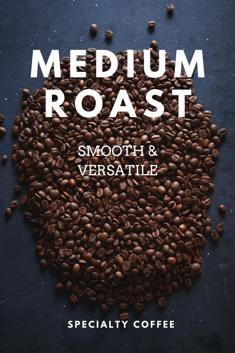 Medium Roast Coffee - Smooth, Versatile and Diverse