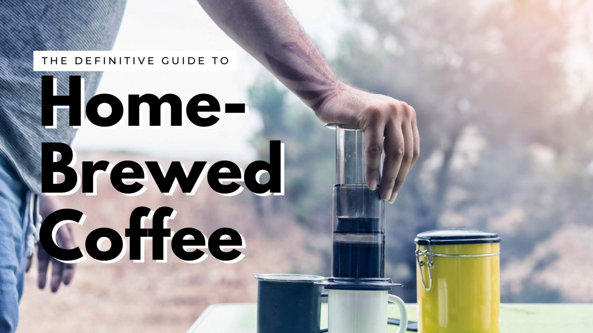 The Definitive Guide to Home Brewing Coffee