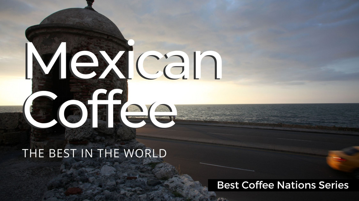 Mexico - The Best Coffee Country in the World