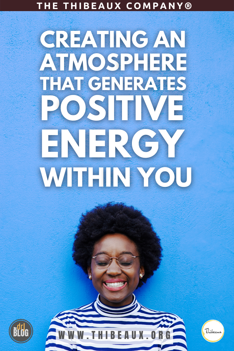 Creating an Atmosphere that Generates Positive Energy within You