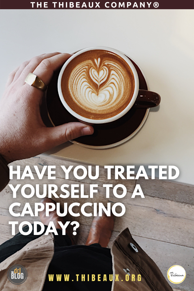 Have You Treated Yourself to a Cappuccino Today?