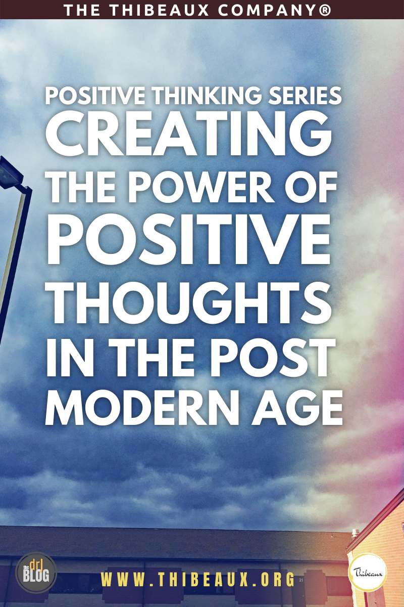 Positive Thinking Series—Creating the Power of Positive Thoughts in the Post Modern Age