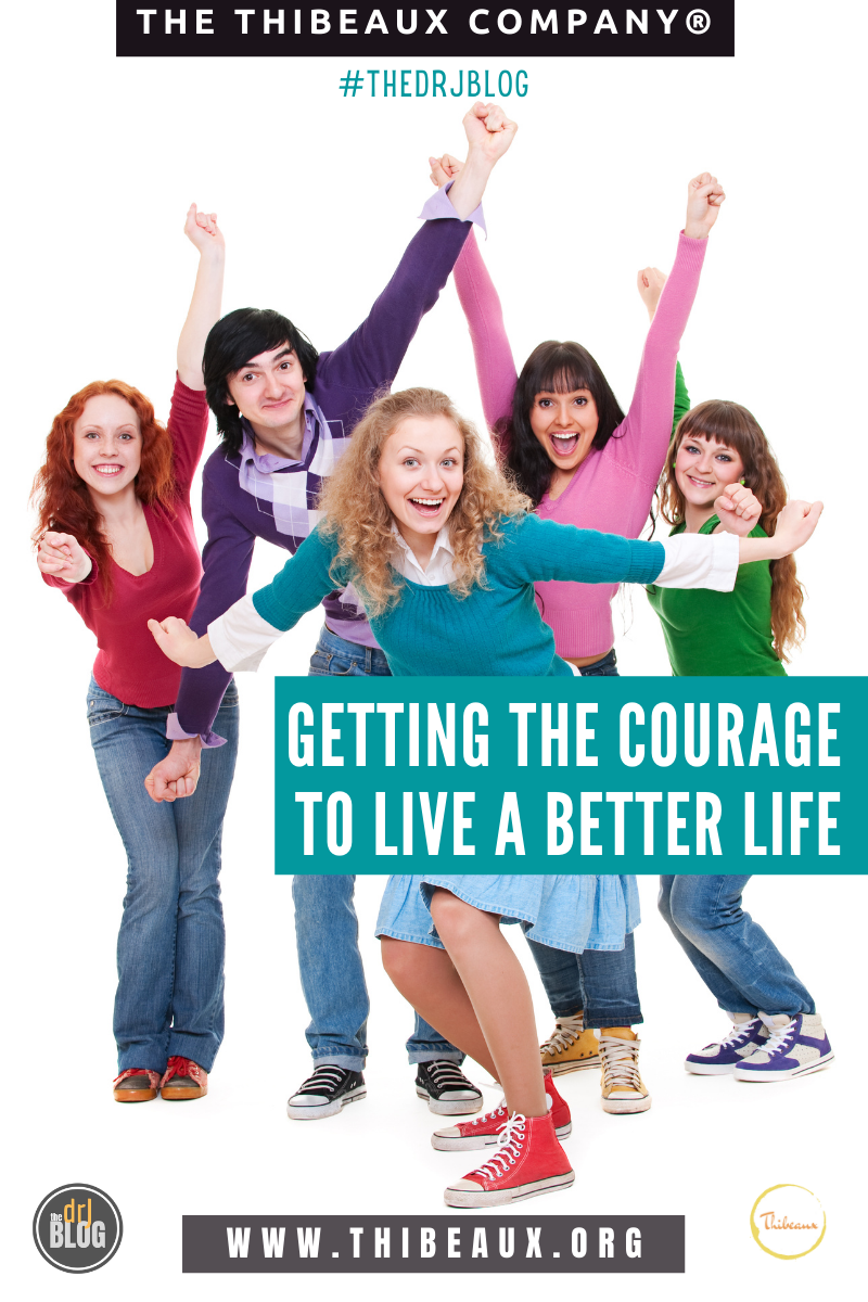 Getting the Courage to Live a Better Life