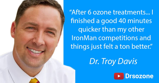 Dr Troy Davis quote - After 6 ozone treatments... I finished a good 40 minutes quicker than my other IronMan competitions and things just felt a ton better.