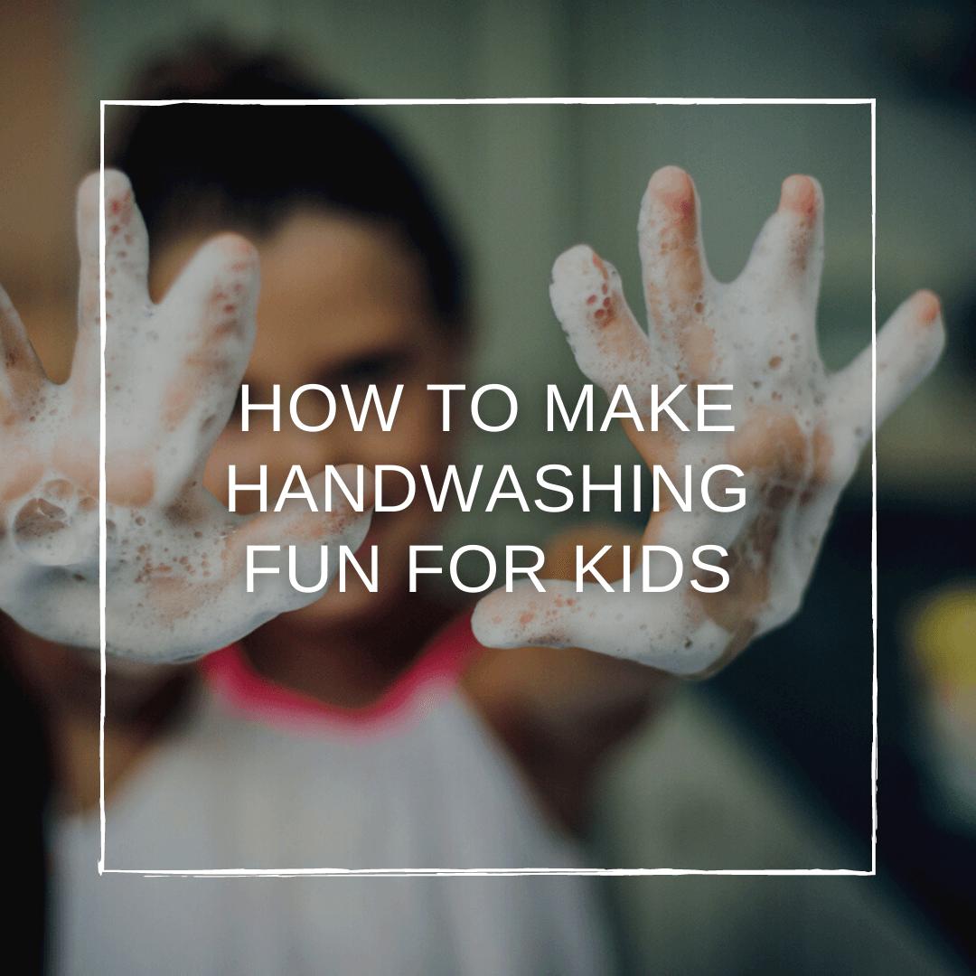 5 Ways to Make Handwashing Fun for Kids