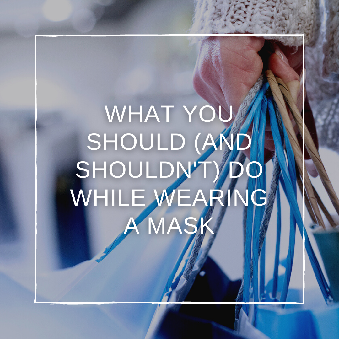 What You Should (and Shouldn't) Do While Wearing a Mask in Public