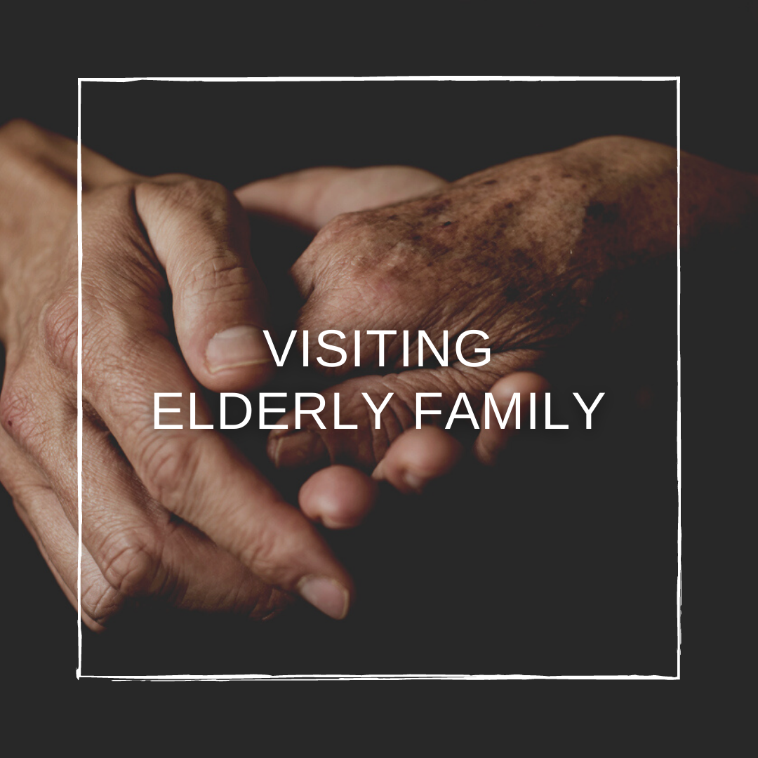 Visiting Elderly Family? Must-Read Advice