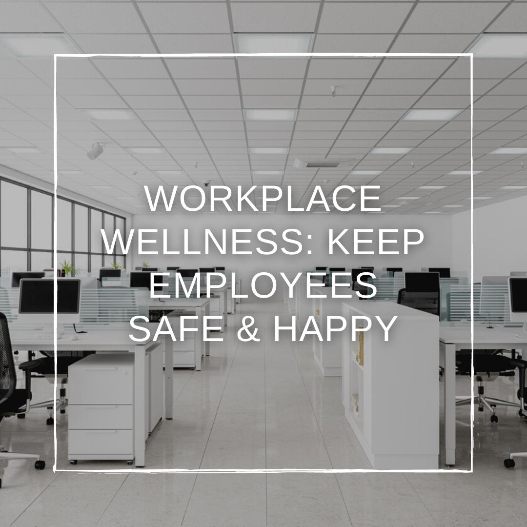 Workplace Wellness: How to Keep Employees Safe and Happy During COVID-19