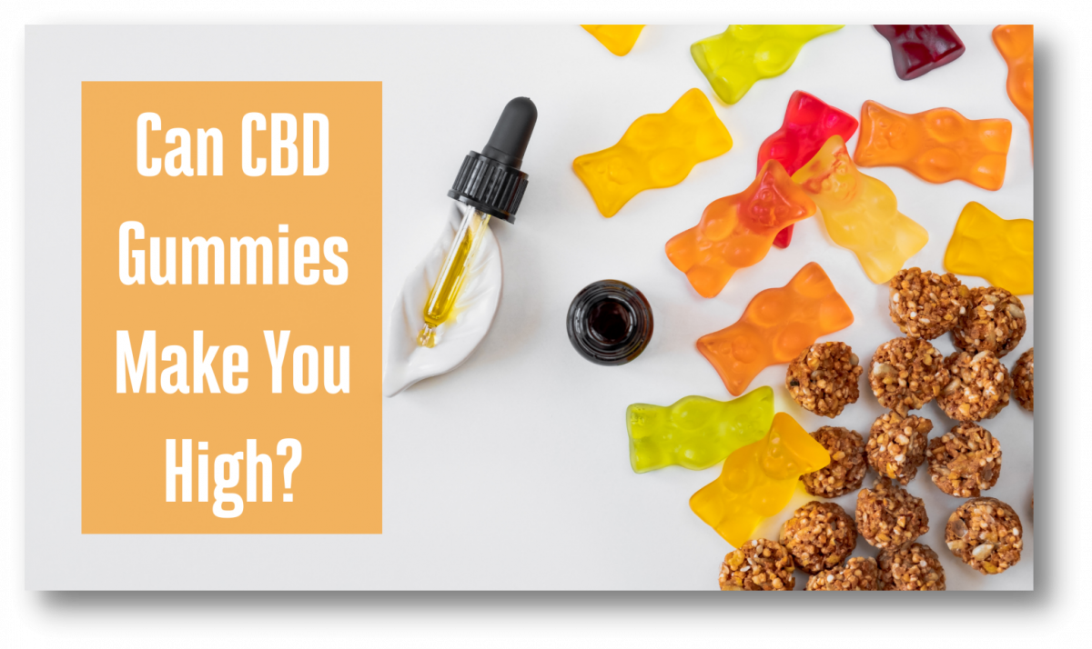 Can CBD Gummies Make You High? Let's Find Out