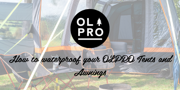 How to Waterproof your OLPRO Tents and Awnings