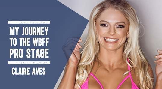 "Claire Aves WBFF PRO ""My Journey To The WBFF PRO Stage"""