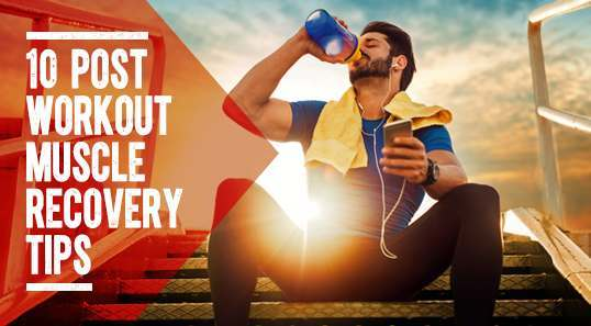 10 POST-WORKOUT MUSCLE RECOVERY TIPS