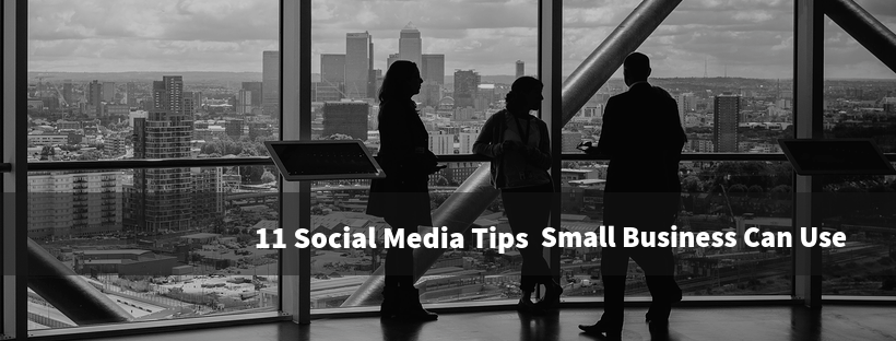11 Social Media Tips Small Business Can Use